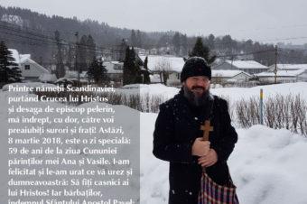 Printre nămeții Scandinaviei, purtând Crucea lui Hristos și desaga de episcop pelerin, mă îndrept, cu dor, către voi preaiubiți surori și frați! Astăzi, 8 martie 2018, este o zi specială: 59 de ani de la ziua Cununiei părinților mei Ana și Vasile. I-am felicitat și le-am urat ce vă urez și dumneavoastră: Să fiți casnici ai lui Hristos! Iar bărbaților, îndemnul Sfântului Apostol Pavel: Să vă iubiți femeile așa cum a iubit Hristos Biserica și S-a dat pe Sine pentru ea (Efeseni 5, 25). Pentru că noi iubim, apărăm și mărturisim familia!