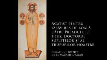 Acatist pentru izbăvirea de boală de către Preadulcele Iisus, Doctorul sufletelor și al trupurilor noastre