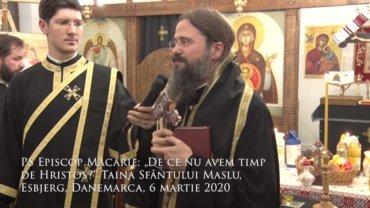 """PS Episcop Macarie: """"De ce nu avem timp de Hristos?"""", Taina Sfântului Maslu, Esbjerg, Danemarca, 6 martie 2020"""