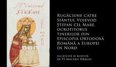 SFINȚII ZILEI: Rugăciune către Sfântul Voievod Ștefan cel Mare, ocrotitorul tinerilor din Episcopia Ortodoxă Română a Europei de Nord  (a Episcopului Macarie Drăgoi)