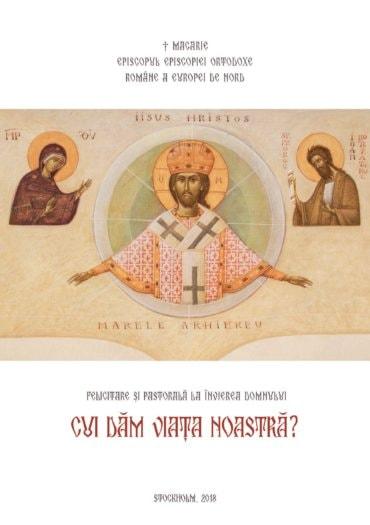 """Pastorală la Învierea Domnului, """"Cui dăm viața noastră?"""", † Macarie, Episcopul Episcopiei Ortodoxe Române a Europei de Nord"""