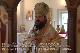 DIN CUVÂNTUL PĂRINTELUI EPISCOP MACARIE  LA LITURGHIA SĂVÂRȘITĂ SÂMBĂTĂ, 6 OCTOMBRIE 2018,  ÎN PARACLISUL CENTRULUI EPISCOPAL DIN STOCKHOLM