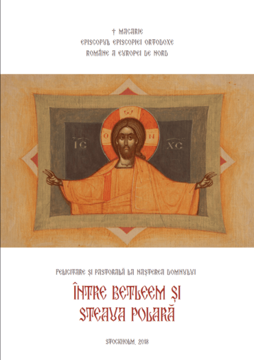 """Între Betleem și Steaua Polară"" – Pastoală la Nașterea Domnului 2018 a PS Episcop Macarie Drăgoi / ""Between Bethlehem and the Polar Star"" – Pastoral Letter for the Nativity of the Lord 2018 of His Grace Bishop Macarie Drăgoi"