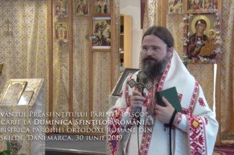 Cuvântul de învățătură al Preasfințitului Părinte Episcop Macarie al Europei de Nord la Duminica Sfinților Români, în biserica parohiei ortodoxe române din Roskilde, Danemarca, 30 iunie 2019