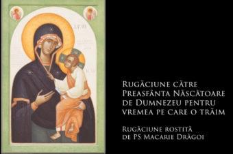 Rugăciune către Preasfânta Născătoare de Dumnezeu pentru vremea pe care o trăim