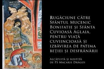 Rugăciune către Sfântul Mucenic Bonifatie și Sfânta Cuvioasă Aglaia, pentru viață cuviincioasă și izbăvirea de patima beției și desfrânării (a Episcopului Macarie Drăgoi)