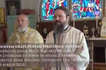 """""""Suntem urâți pentru Hristosul nostru!"""" Cuvântul Episcopului Macarie Drăgoi la Liturghia de hram în biserica parohiei Sfântul Mare Mucenic Gheorghe din Stockholm, 23 aprilie 2020"""