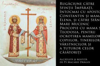 SFINTII ZILEI: Rugăciune către Sfinții Împărați, întocmai cu apostolii, Constantin și mama sa, Elena, și către Sfântul Mare Mucenic Procopie cu mama sa, Teodosia, pentru ocrotirea mamelor, copiilor, tinerilor, vârstnicilor și a tuturor celor căsătoriți (a Episcopului Macarie Drăgoi)