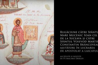 SFINȚII ZILEI: Rugăciune către Sfântul Mare Mucenic Ioan cel Nou de la Suceava și către Sfântul Voievod Martir Constantin Brâncoveanu, ajutători în lucrarea de apostolat a laicatului  (a Episcopului Macarie Drăgoi)