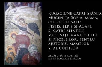 SFINȚII ZILEI: Rugăciune către Sfânta Muceniță Sofia, mama, cu fiicele sale: Pistis, Elpis și Agapi, și către sfintele mucenițe mame cu fiii și fiicele lor, pentru ajutorul mamelor și al copiilor (a Episcopului Macarie Drăgoi)