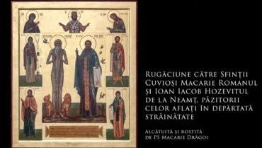 SFINȚII ZILEI: Rugăciune către Sfinții Cuvioși Macarie Romanul și Ioan Iacob Hozevitul de la Neamț, păzitorii celor aflați în depărtată străinătate (a Episcopului Macarie Drăgoi)