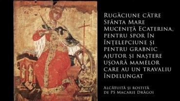 SFINȚII ZILEI: Rugăciune către Sfânta Mare Muceniță Ecaterina, pentru spor în înțelepciune și pentru grabnic ajutor și naștere ușoară mamelor care au un travaliu îndelungat (a Episcopului Macarie Drăgoi)
