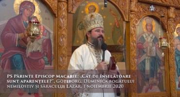 """PS Părinte Episcop Macarie: """"Cât de înșelătoare sunt aparențele?"""", Göteborg, Duminica bogatului nemilostiv și săracului Lazăr, 1 noiembrie 2020"""
