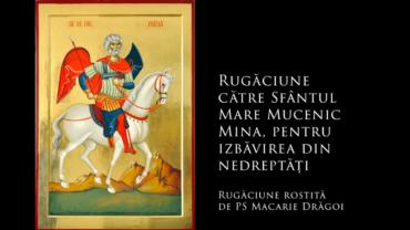 SFINTII ZILEI: Rugăciune către Sfântul Mare Mucenic Mina, pentru izbăvirea din nedreptăți (a Episcopului Macarie Drăgoi)