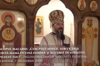 """Episcopul Macarie: """"Cum poți aduce, iubite tată și iubită mamă, puțină lumină și bucurie în sufletul copilului tău?"""", Prăznuirea Sfintei Mucenițe Filofteia, Stockholm, 7 decembrie 2020"""