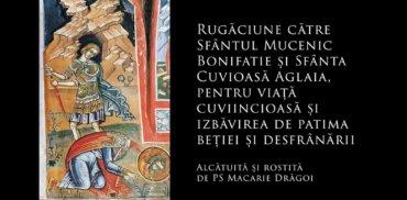 SFINȚII ZILEI: Rugăciune către Sfântul Mucenic Bonifatie și Sfânta Cuvioasă Aglaia, pentru viață cuviincioasă și izbăvirea de patima beției și desfrânării (a Episcopului Macarie Drăgoi)