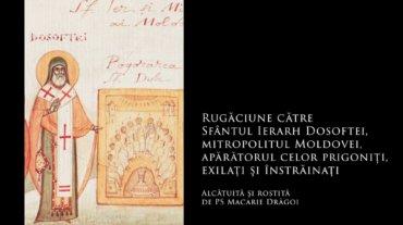 SFINȚII ZILEI: Rugăciune către Sfântul Ierarh Dosoftei, mitropolitul Moldovei, apărătorul celor prigoniți, exilați și înstrăinați (a Episcopului Macarie Drăgoi)