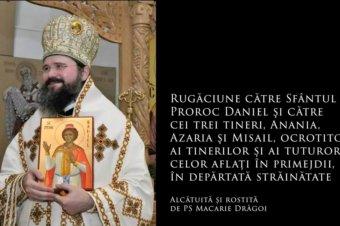 SFINȚII ZILEI: Rugăciune către Sfântul Proroc Daniel şi către cei trei tineri, Anania, Azaria şi Misail, ocrotitori ai tinerilor și ai tuturor celor aflați în primejdii, în depărtată străinătate (a Episcopului Macarie Drăgoi)