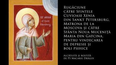 Rugăciune către Sfintele Cuvioase Xenia din Sankt Petersburg, Matrona de la Moscova și către Sfânta Noua Muceniță Maria din Gatcina, pentru vindecarea de depresie și boli psihice (a Episcopului Macarie Drăgoi)