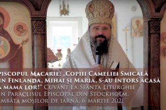 """Episcopul Macarie: """"Copiii Cameliei Smicală din Finlanda, Mihai și Maria, s-au întors acasă la mama lor!"""" Cuvânt la Sfânta Liturghie din Paraclisul Episcopal din Stockholm, Sâmbăta moșilor de iarnă, 6 martie 2021"""
