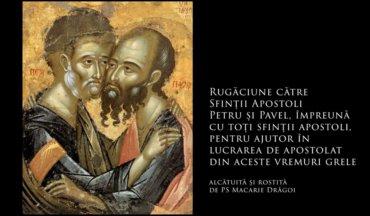 SFINȚII ZILEI: Rugăciune către Sfinții Apostoli Petru și Pavel, împreună cu toți sfinții apostoli, pentru ajutor în lucrarea de apostolat din aceste vremuri grele (a Episcopului Macarie Drăgoi)