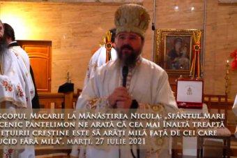 """Episcopul Macarie la Mănăstirea Nicula: """"Sfântul Mare Mucenic Pantelimon ne arată că cea mai înaltă treaptă a viețuirii creștine este să arăți milă față de cei care te ucid fără milă"""",  marți, 27 iulie 2021"""